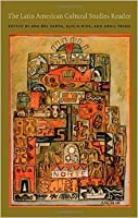 The Latin American Cultural Studies Reader (Latin America Otherwise)