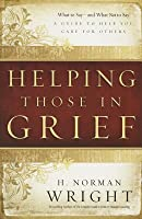 Helping Those in Grief: A Guide to Help You Care for Others