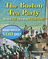 The Boston Tea Party: Would You Join the Revolution?