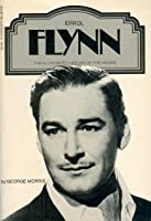 Errol Flynn: An illustrated history of the movies