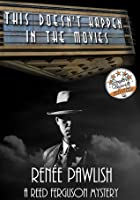 This Doesn't Happen In The Movies (Reed Ferguson Mystery #1)