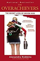 The Overachievers: The Secret Lives of Driven Kids