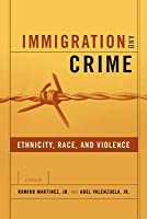 Immigration And Crime: Ethnicity, Race, And Violence