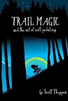 Trail Magic and the Art of Soft Pedaling