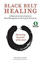 Black Belt Healing: A Martial Artist's Guide to Pain Management and Injury Recovery