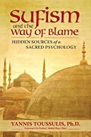Sufism and the Way of Blame: Hidden Sources of a Sacred Psychology: Hidden Sources of a Sacred Psychology