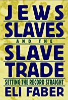 Jews, Slaves and the Slave Trade: Setting the Record Straight (Reappraisals in Jewish Social & Intellectual History) (New Perspectives on Jewish Studies)