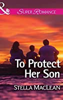 To Protect Her Son (Mills & Boon Superromance) (Life in Eden Harbor - Book 2)