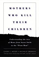 """Mothers Who Kill Their Children: Understanding the Acts of Moms from Susan Smith to the """"Prom Mom]nyu Press]bb]]08/01/2001]psy000000]32]85.00]]ip]nyuss]r]r]nyup]]]08/01/2001]s220]nyup"""
