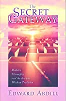 The Secret Gateway: Modern Theosophy and the Ancient Wisdom Tradition: Modern Theosophy and the Ancient Wisdom Tradition