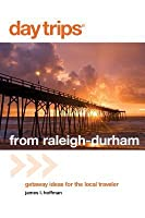 Day Trips® from Raleigh-Durham: Getaway Ideas For The Local Traveler (Day Trips Series)