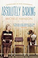 Absolutely Barking: Adventures in Dog Ownership