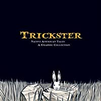 Trickster: Native American Tales: A Graphic Collection