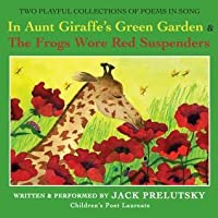 In Aunt Giraffe's Green Garden: & Frogs Wore Red Suspenders