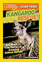 Kangaroo to the Rescue!: And More True Stories of Amazing Animal Heroes (National Geographic Kids Chapters)