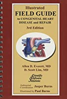 Illustrated Field Guide to Congenital Heart Disease and Repair: Large Format