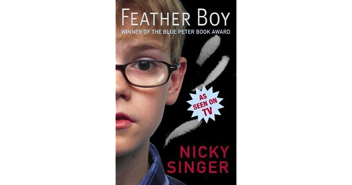 feather boy essay Nicky has written four novels for adults, two books of non-fiction but most of her recent work is for young people her first children's novel feather boy won the blue peter 'book of the year' award, was adapted for tv (winning a bafta for best children's drama) and then commissioned by the national theatre as a musical with lyrics by don black and music by debbie wiseman.
