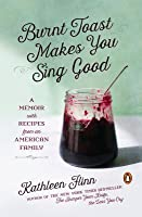 Burnt Toast Makes You Sing Good: A Memoir with Recipes from an American Family