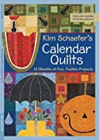 Kim Schaefer's Calendar Quilts: 12 Months of Fun, Fusible Projects (Pattern Pack)