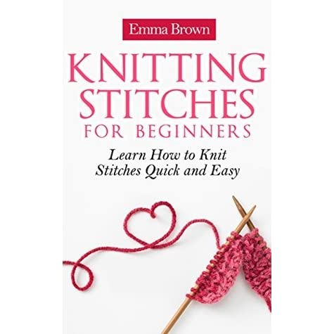 Stitches Knitting Expo : Knitting Stitches: Learn How to Knit Stitches Quick and Easy (Knitting Stitch...