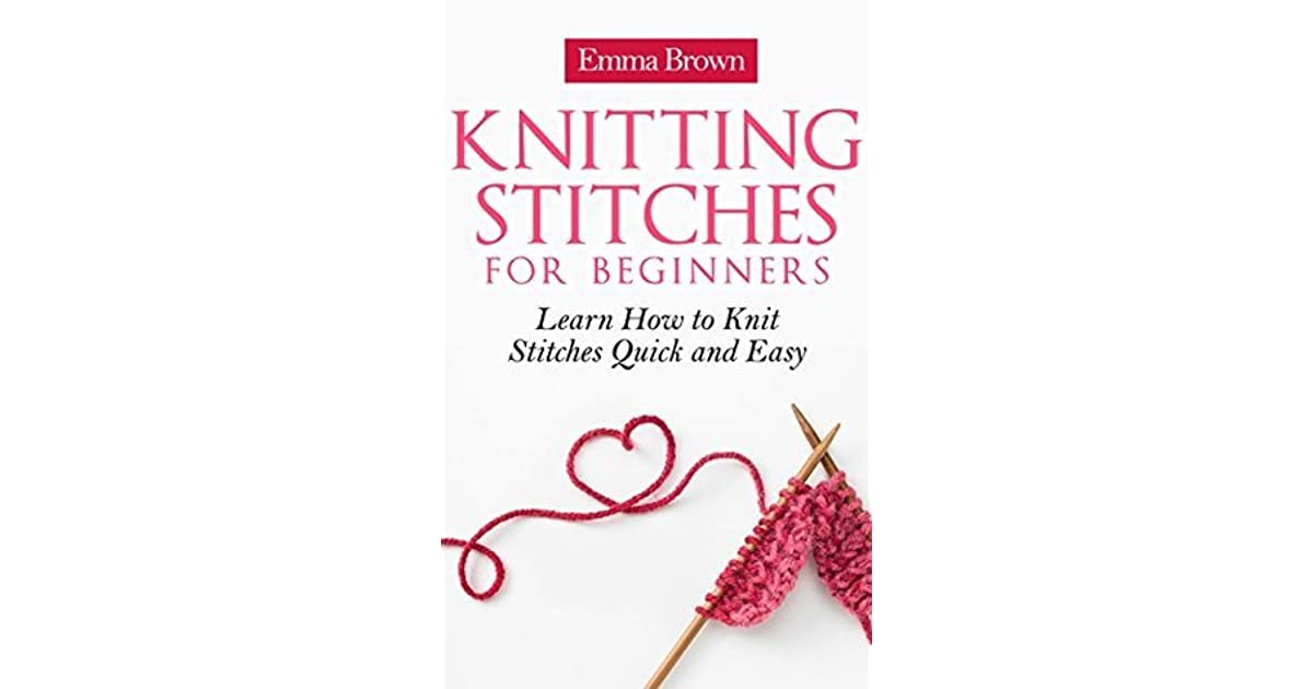 Knitting Stitches To Learn : Knitting Stitches: Learn How to Knit Stitches Quick and Easy (Knitting Stitch...
