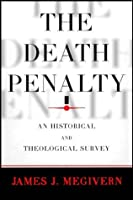 Death Penalty, The: An Historical and Theological Survey