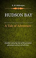 The Hudson Bay Company (Illustrated): Everyday Life in the Wilds of North America