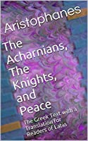 The Acharnians, The Knights, and Peace: The Greek Text with a Translation for Readers of Latin
