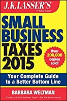J.K. Lasser's Small Business Taxes 2015: Your Complete Guide to a Better Bottom Line