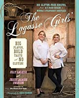 The Lagasse Girls' Big Flavor, Bold Taste--and No Gluten!: 100 Gluten-Free Recipes from EJ's Fried Chicken to Momma's Strawberry Shortcake