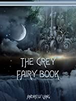 The Grey Fairy Book (Illustrated)
