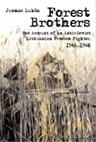 Forest Brothers: The Account of an Anti-Soviet Lithuanian Freedom Fighter 1944-1948