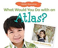 What Would You Do with an Atlas? eBook