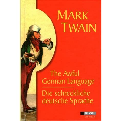 mark twain essay on learning german The book by mark twain is an example of literary greatness that helped people to change their views on some important issues of those times thus mark twain was influenced by the changes which followed the thirteenth amendment and while writing the story was reflecting on the events of his past.