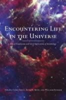 Encountering Life in the Universe: Ethical Foundations and Social Implications of Astrobiology