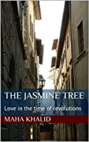The Jasmine Tree: Love in The Time of Revolutions