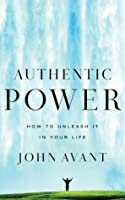 Authentic Power: How to Unleash It in Your Life