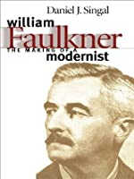 William Faulkner: The Making of a Modernist (Fred W. Morrison Series in Southern Studies)