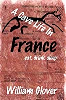 A Cave Life in France: Eat, Drink, Sleep