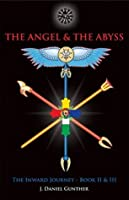 The Angel & The Abyss: The Inward Journey, Books II & III: 2-3