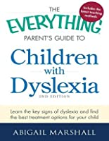 The Everything Parent's Guide to Children with Dyslexia: Learn the Key Signs of Dyslexia and Find the Best Treatment Options for Your Child (Everything®)