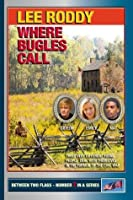 Where Bugles Call (Between Two Flags Book 2)