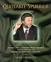 Quotable Spurrier: The Nerve, Verve, and Victorious Words of and about Steve Spurrier, America's Most Scrutinized Football Coach (Potent Quotables)