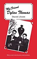 My Friend Dylan Thomas: With a new Introduction and Preface