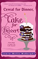 Cereal for Dinner, Cake for Dessert: A True Story to Inspire You to Be Yourself