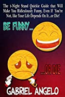 Be FUNNY or DIE! (Kindle Edition)