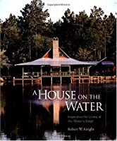 A House on the Water: Inspiration for Living at the Water's Edge