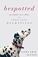 Bespotted: My Family's Love Affair with Thirty-Eight Dalmatians