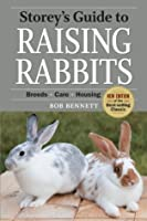 Storey's Guide to Raising Rabbits, 4th Edition: Breeds * Care * Housing (Storey's Guide to Raising)