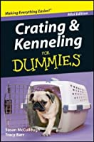 Crating and Kenneling For Dummies®, Mini Edition